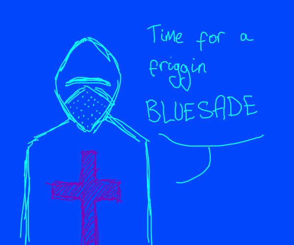 Time for a Blusade!