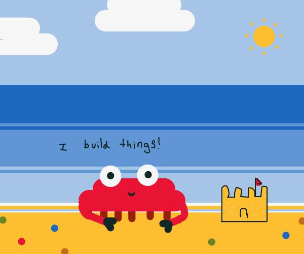 "Crab saying ""I build things"""