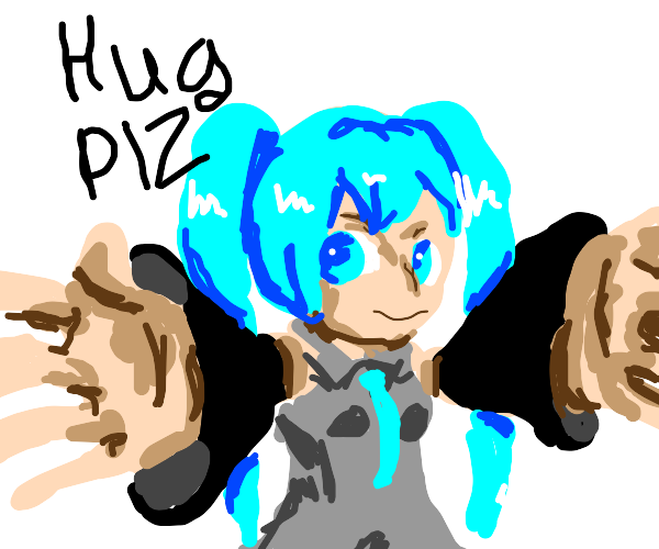 can I get a hug.. please?