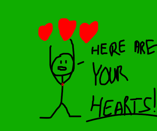 """Man say """"HEAR ARE YOUR HEARTS"""""""