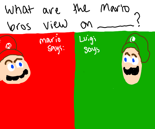 Luigi Is Better Than Mario Change My Mind Drawception