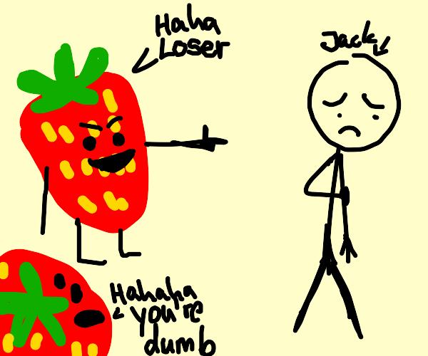 Strawberries bully Jack