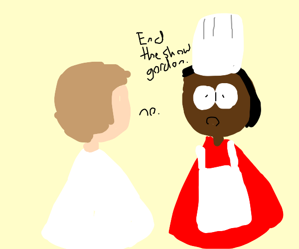 Chef telling Gorden Ramsay to end the show