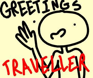 Greetings traveler