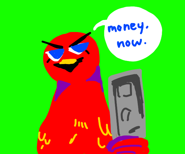 Bird holds you at gunpoint asking for money