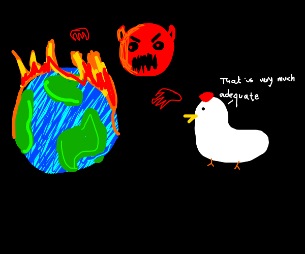 Chicken approves Devil setting earth on fire