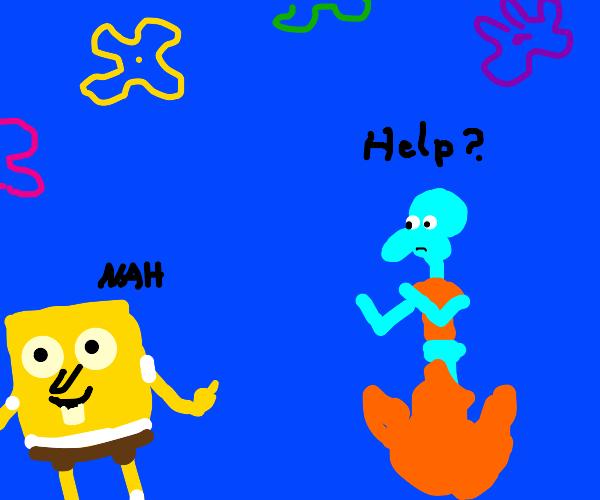 Spongebob didn't help on-fire Squidward