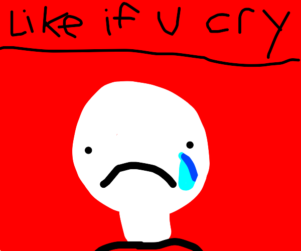 like if u cry everytiem