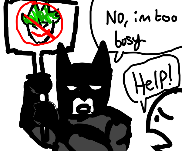 batman is too busy protesting to help
