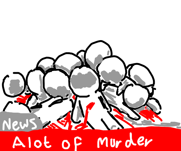 BREAKING NEWS: A LOT OF MURDER. SO MUCH. HELP