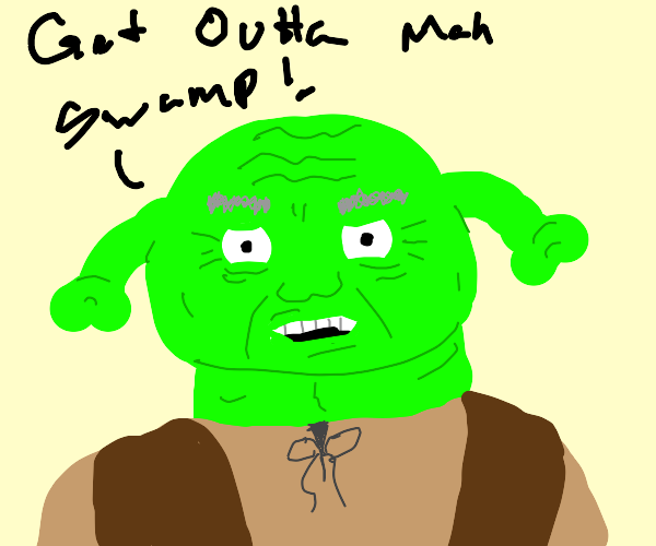 Old shrek saying GET OUTTA MAH SWAMP