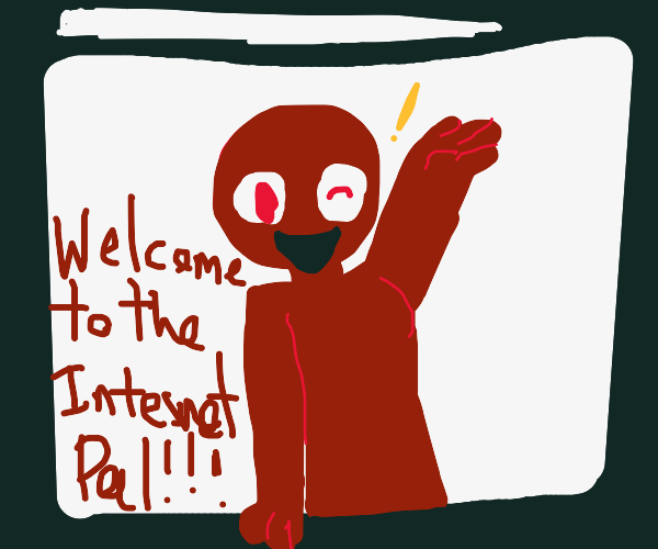 Welcome to the Internet, Pal!