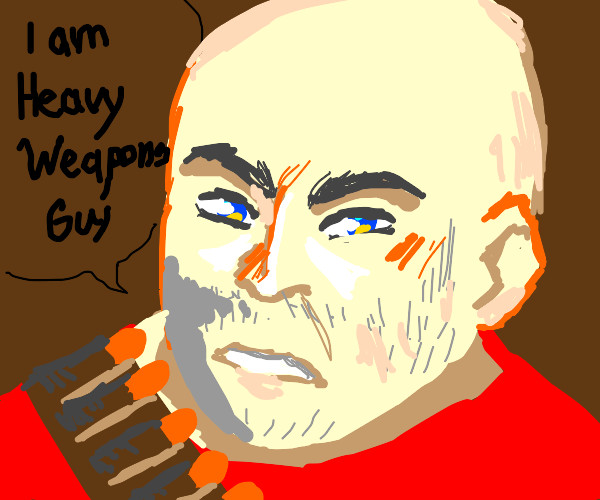 I am heavy weapons guy. Adn this is my gun.