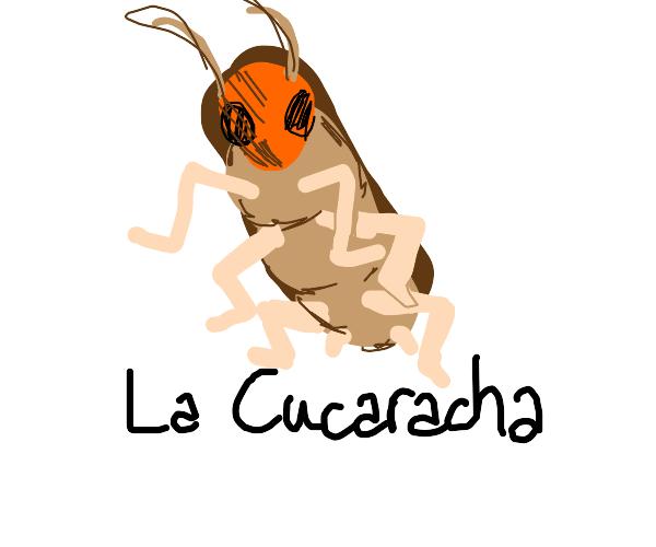 "cockroach with the caption ""la cucaracha"""
