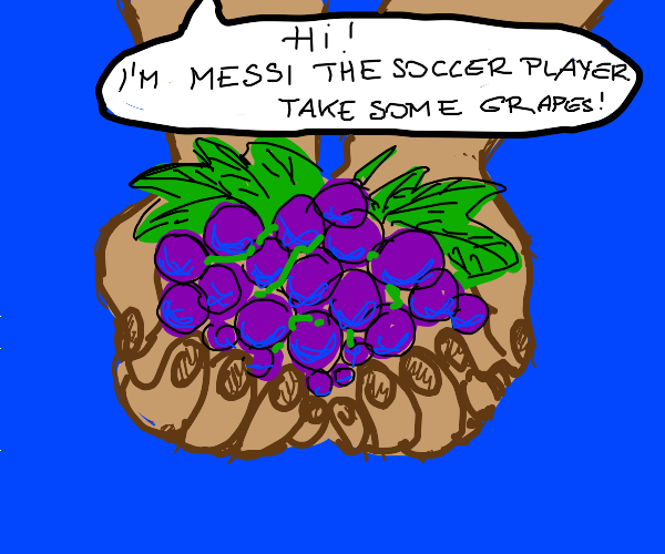 Messi (soccer) gives you grapes
