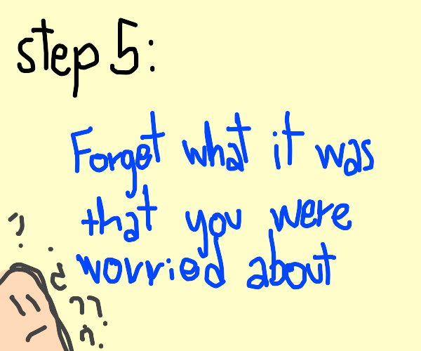 step 4: worry even MORE