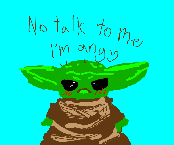 Baby yoda is upset