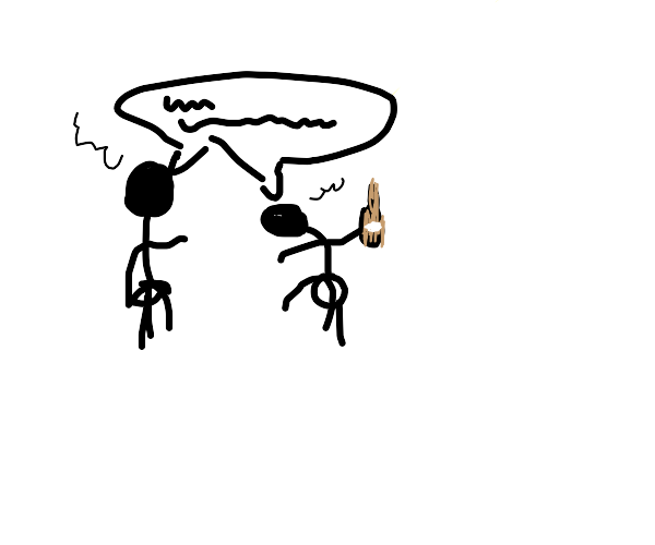 A drunken, philosophical conversation.