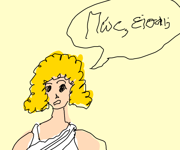 pov: blonde girl speaks ancient greek to you
