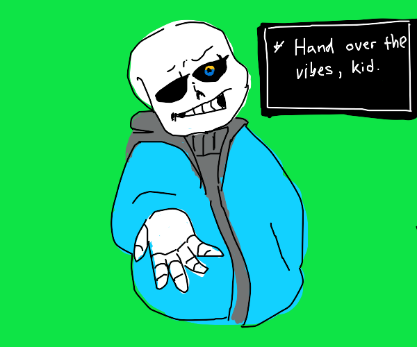 """Sans wants your VIBES.""""Hand over your VIBES."""""""