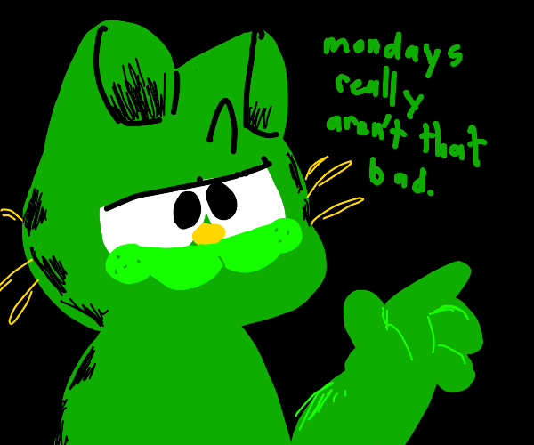 Green Garfield loves Mondays