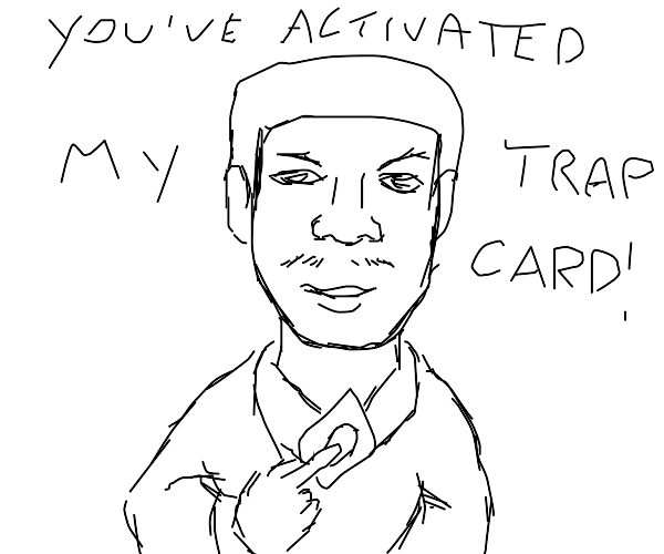 You activated my trap card!