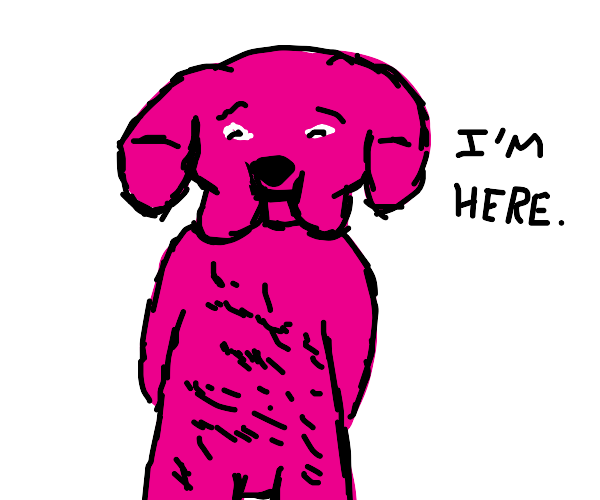 pink dog has come