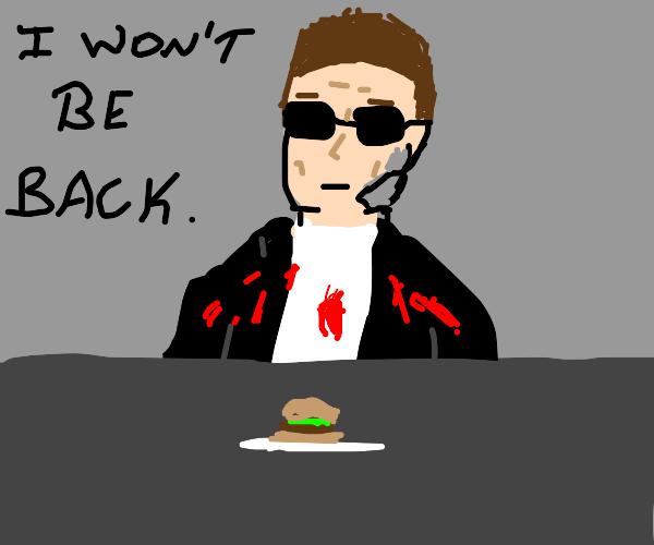 the terminator doesn't like hamburgers