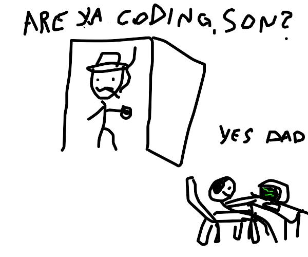 are ya coding, son?