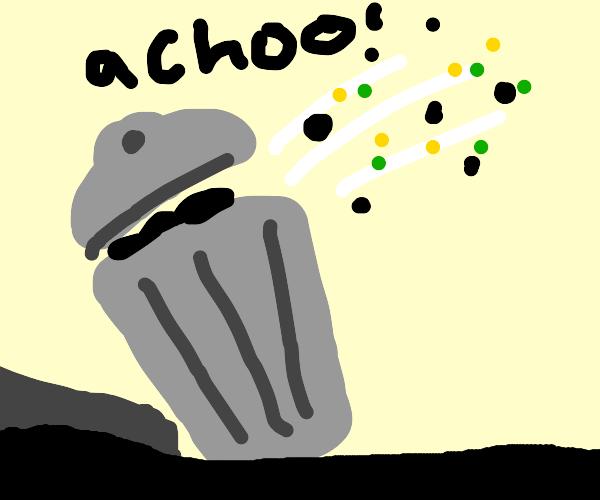 My garbage bin sneezed