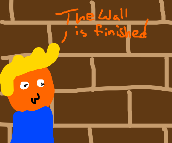 The wall is made. Mexicans are no more.