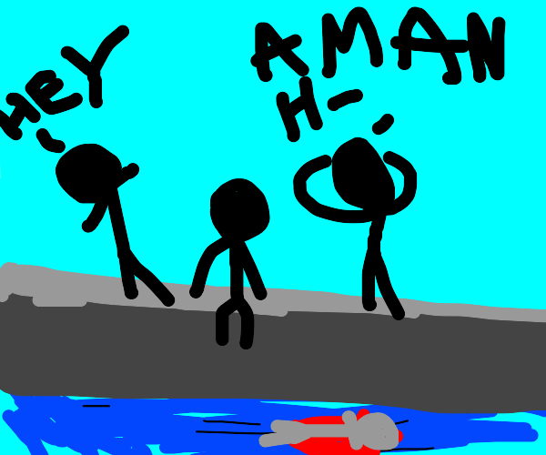 Hey! A man has fallen into the pool and died