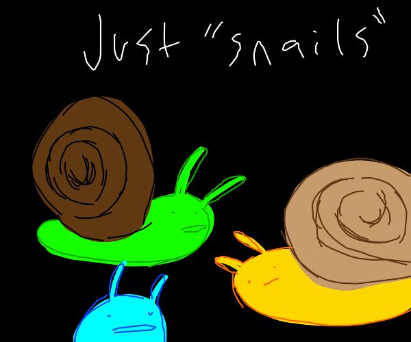 just snails