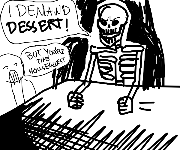Skeleton Houseguest demands Dessert