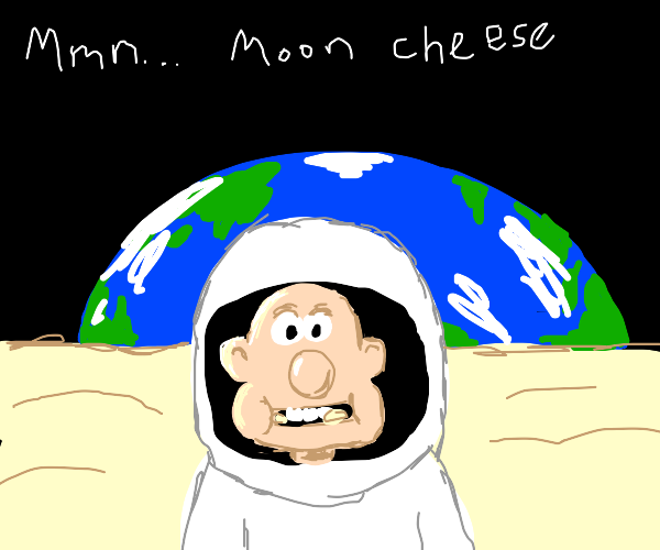 "Astronaut addicted to moon cheese ""rocks"""