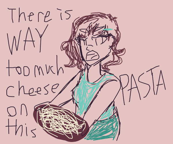 girl complains about too much cheese on pasta