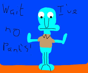Squidward realizes he's not wearing pants