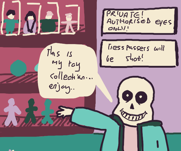 sans showing you his private toy collection