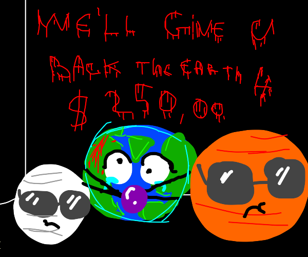 Mars and The Moon hold Earth hostage