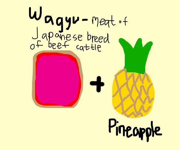 Wagyu pineapple