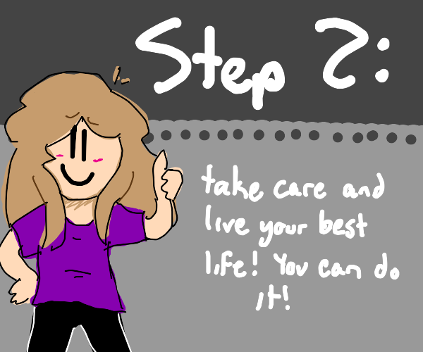 Step 1: be alive!