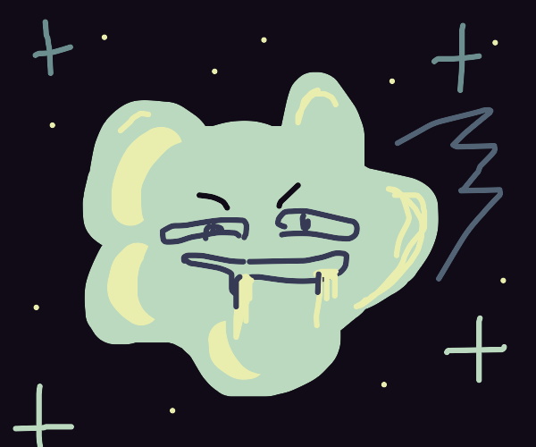 Booger the Meteor wants to do dirty things...
