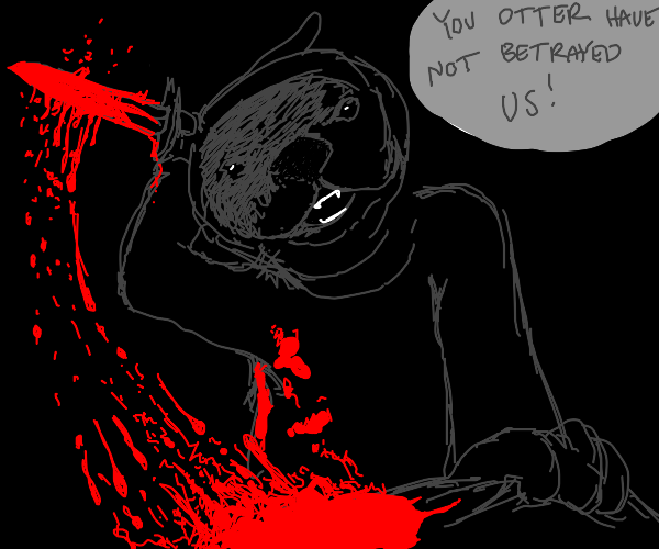 Otter assassinates you