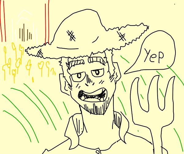 """Yep"" said the farmer."
