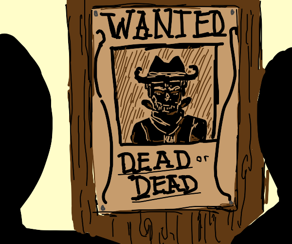 Wanted poster but wanted dead or dead