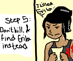 Step 5: Don't kill, and find Erika instead