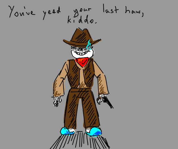 sans has a hat and gun. he is going shoot you