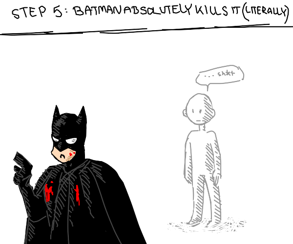 Step 4: have Batman do it instead