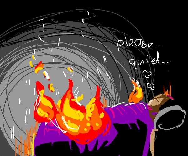 guy sleeping in fire saying please.. quiet...