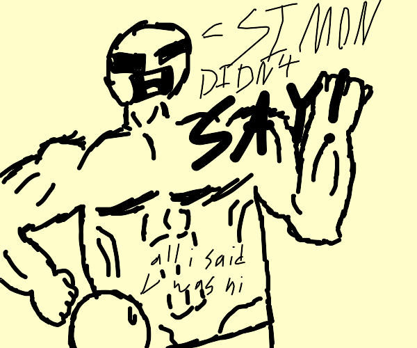 Simon is mad someone said hi to him